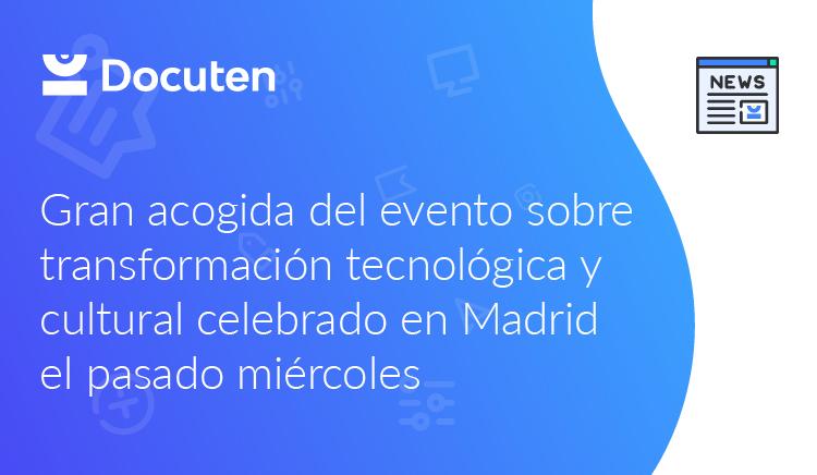 Gran acogida del evento sobre transformación tecnológica y cultural celebrado en Madrid el pasado miércoles