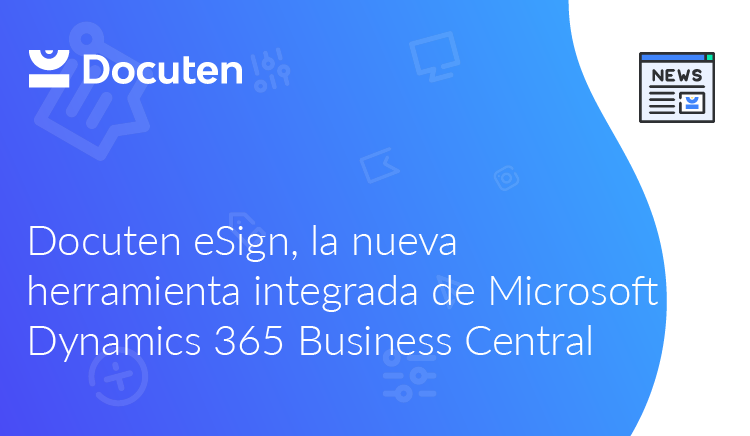 Docuten eSign, la nueva herramienta integrada en Microsoft Dynamics 365 Business Central