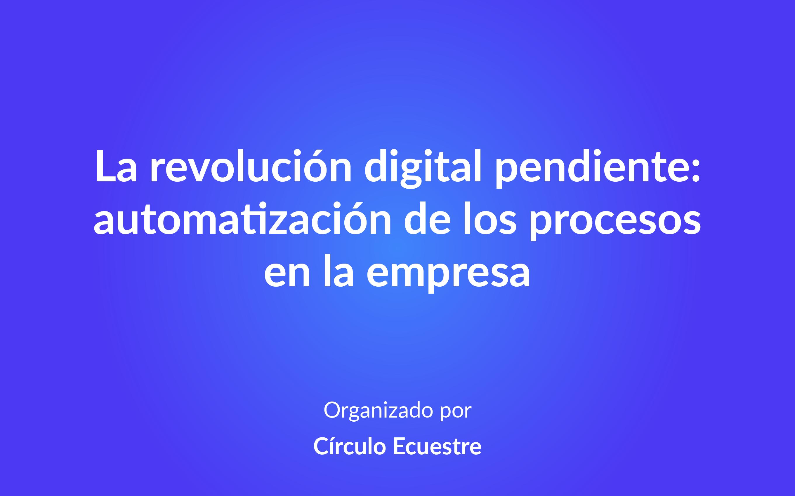 La revolución digital pendiente: automatización de los procesos en la empresa