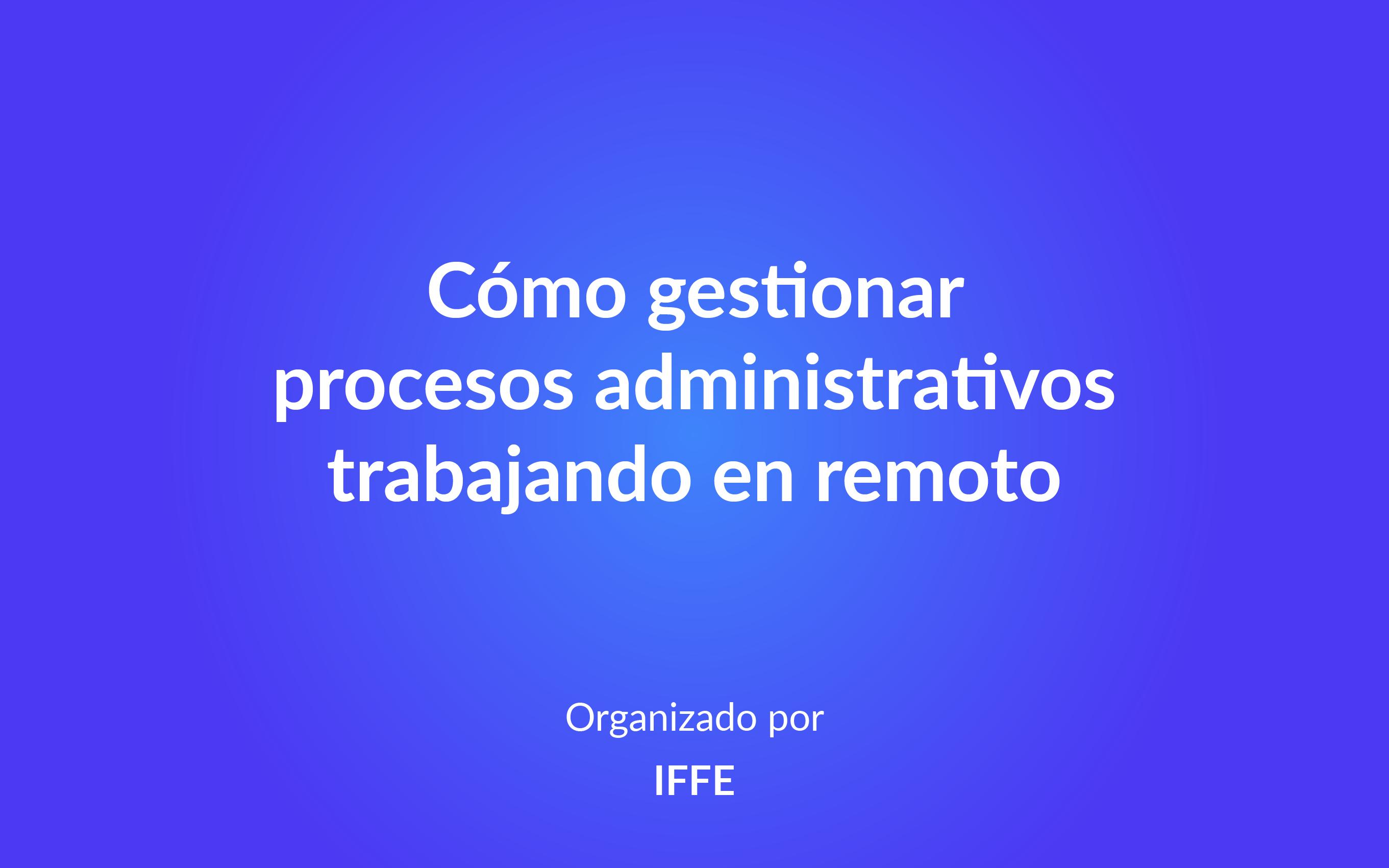 Cómo gestionar procesos administrativos trabajando en remoto