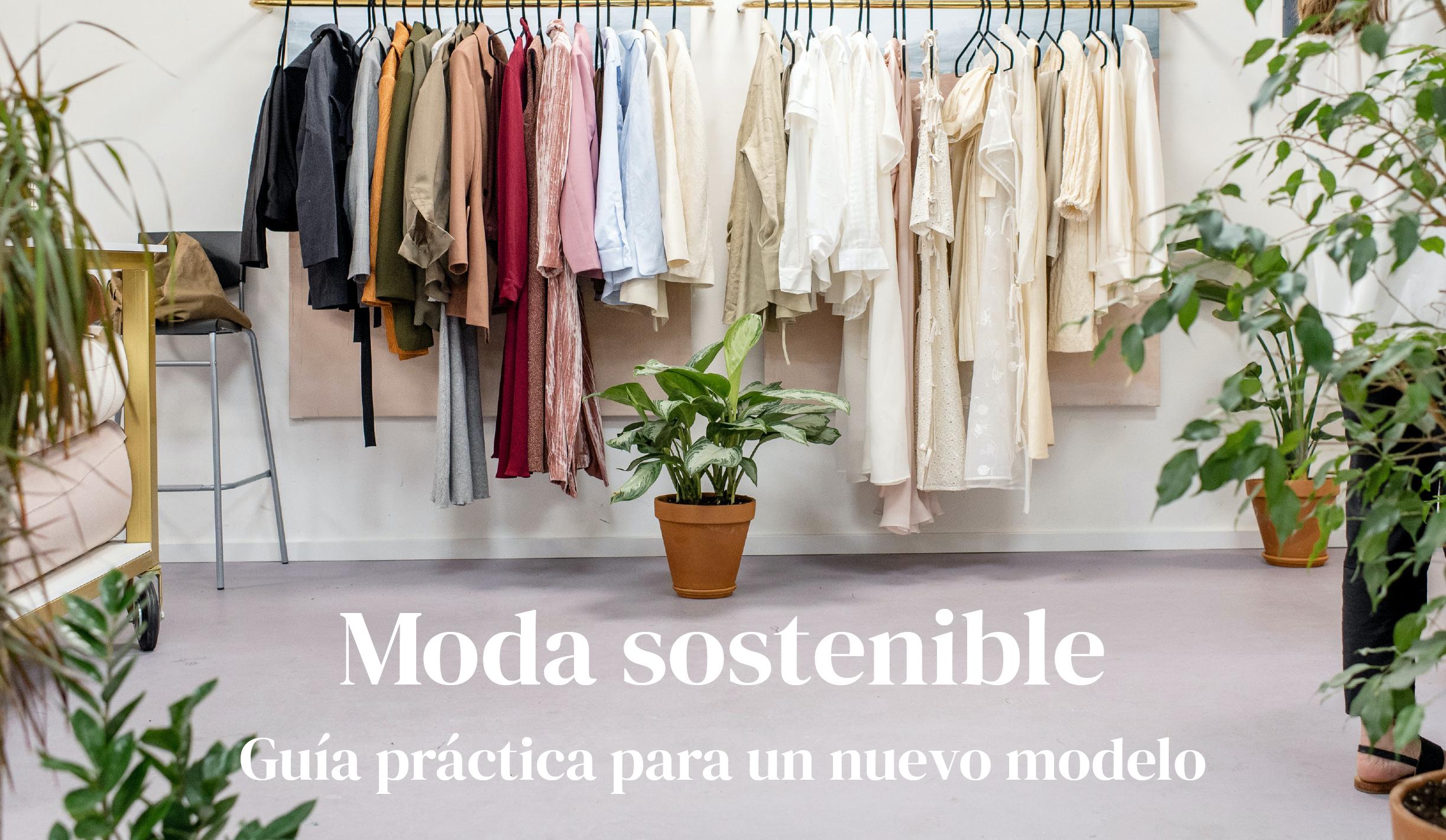 Moda Sostenible: guía práctica hacia un nuevo modelo.