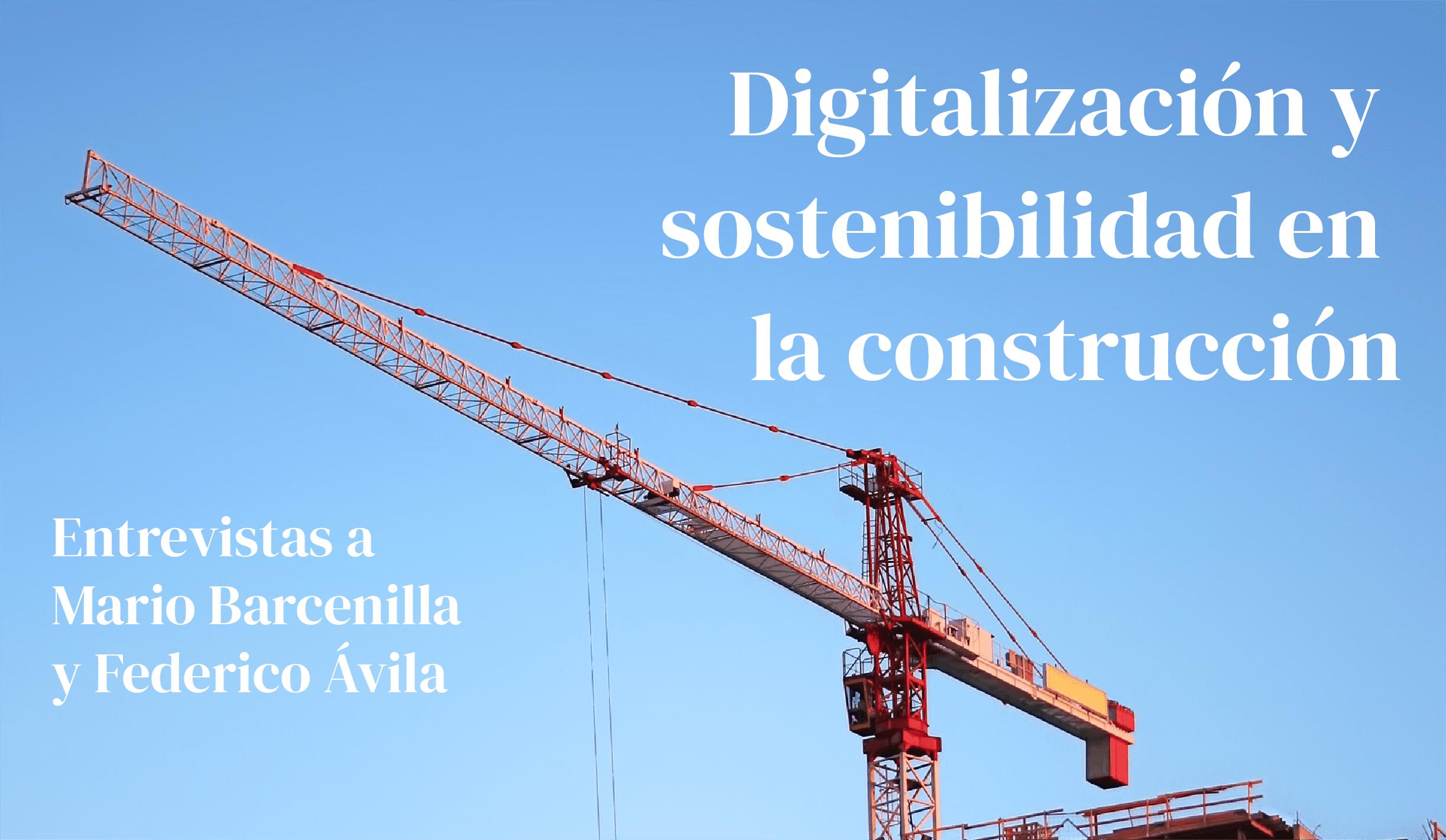 Digitalización y sostenibilidad en el sector de la construcción, con Mario Barcenilla y Federico Ávila